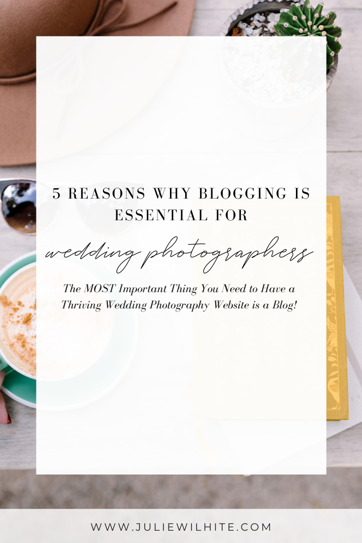 5 Reasons Why Blogging Is Essential For Wedding Photographers   Julie Wilhite Photography